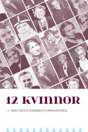 12 Kvinnor – I 1900-talets svenska kyrkohistoria - Lundstedt' Göran (red.) - Artos & Norma Bokförlag