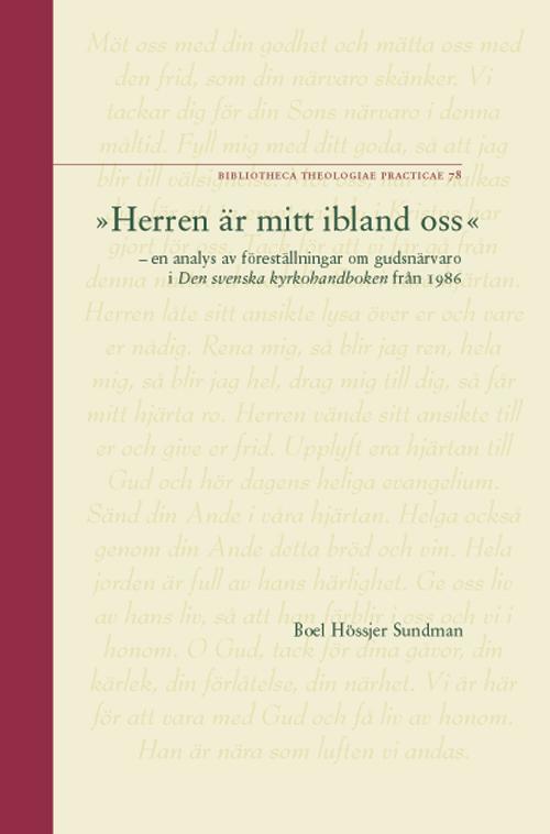 »Herren är mitt ibland oss« – en analys av föreställningar om gudsnärvaro i Den svenska kyrkohandboken från 1986 - Hössjer Sundman' Boel - Artos & Norma Bokförlag