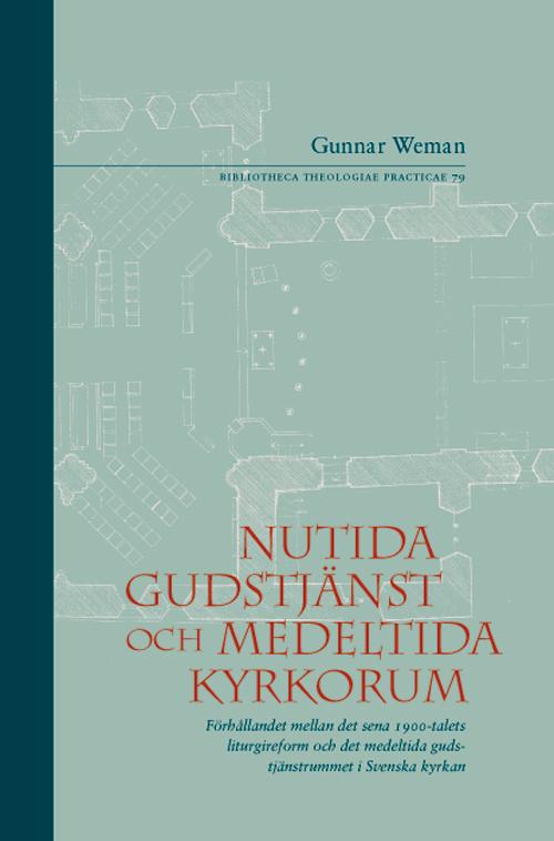 Nutida gudstjänst och medeltida kyrkorum - Weman' Gunnar - Artos & Norma Bokförlag