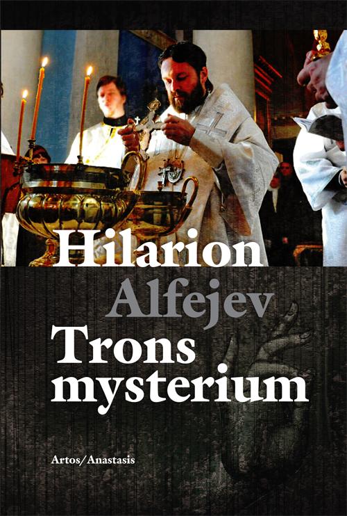 Trons mysterium – en introduktion till den ortodoxa kyrkans troslära och andlighet - Alfejev' Hilarion - Artos & Norma Bokförlag