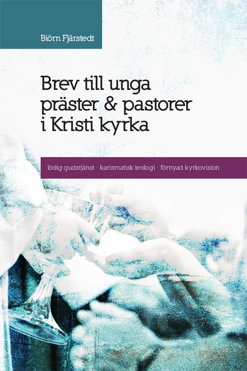 Brev till unga präster & pastorer i Kristi kyrka - Fjärstedt' Biörn - Artos & Norma Bokförlag