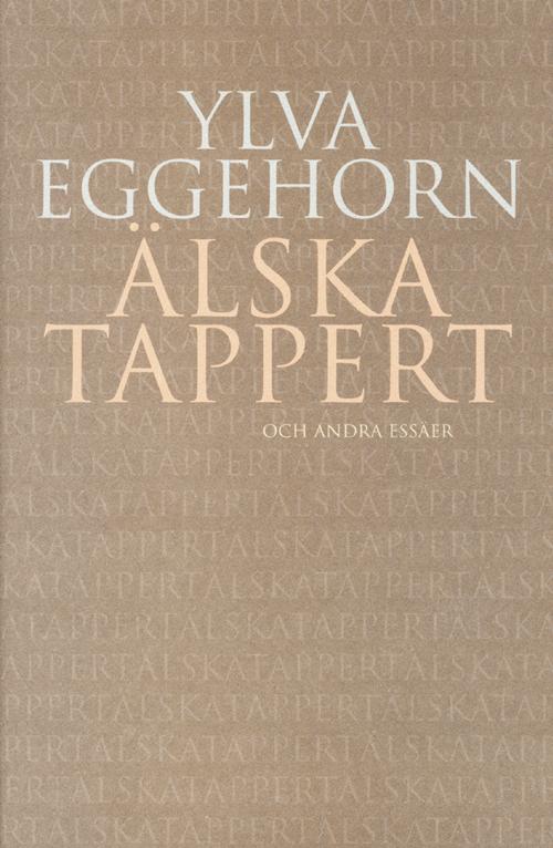 Älska tappert – och andra essäer - Eggehorn' Ylva - Artos & Norma Bokförlag