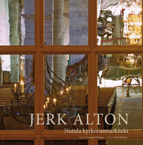 Jerk Alton. Nutida kyrkorumsarkitekt - Weman' Gunnar - Artos & Norma Bokförlag
