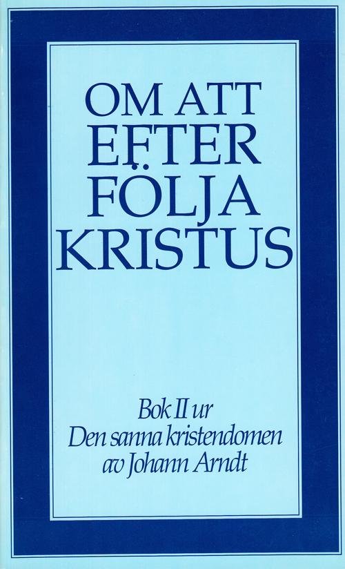 Om att efterfölja Kristus - Arndt' Johann - Artos & Norma Bokförlag