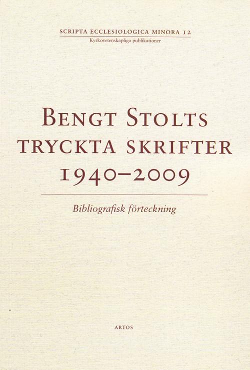 Bengt Stolts tryckta skrifter 1940-2009 - Stolt' Bengt - Artos & Norma Bokförlag