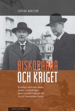 Biskoparna och kriget – Kyrkliga aktioner under Andra världskriget. - Runestam' Staffan - Artos & Norma Bokförlag