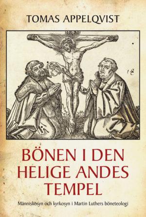 Bönen i den helige Andes tempel. Människosyn och kyrkosyn i Martin Luthers böneteologi - Appelqvist' Tomas - Artos & Norma Bokförlag