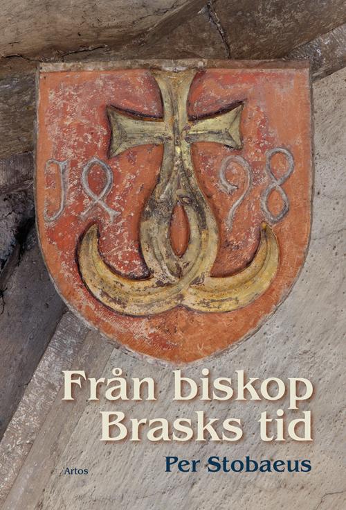 Från biskop Brasks tid - Stobaeus' Per - Artos & Norma Bokförlag