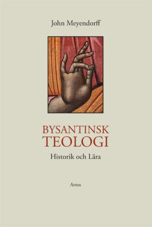 Bysantinsk teologi – historik och lära - Meyendorff' John - Artos & Norma Bokförlag