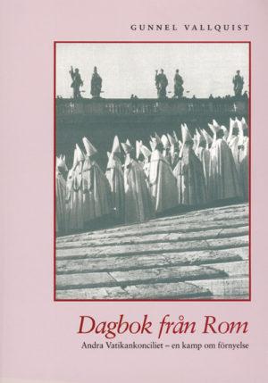 Dagbok från Rom - Andra vatikankonciliet - en kamp om förnyelse - Vallquist' Gunnel - Artos & Norma Bokförlag