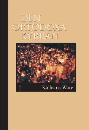 Den ortodoxa kyrkan - Ware' Timothy (Metropolit Kallistos Ware) - Artos & Norma Bokförlag