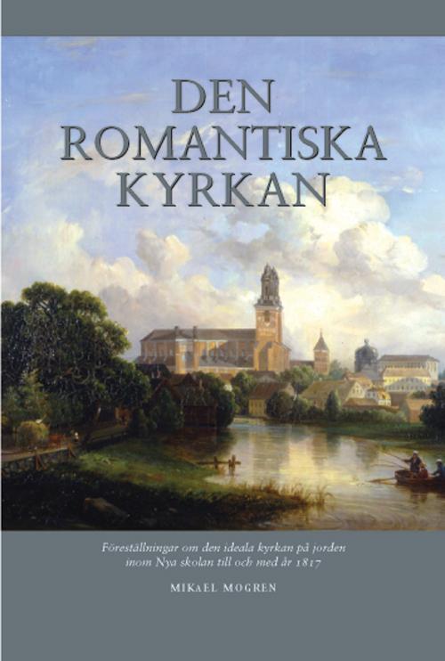 Den romantiska kyrkan - Mogren' Mikael - Artos & Norma Bokförlag