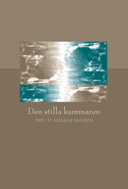 Den stilla kammaren - Brev av Hjalmar Ekström - Ekström' Hjalmar - Artos & Norma Bokförlag