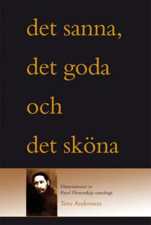 Det sanna och det goda och det sköna. Dimensioner i Pavel Florenskijs ontologi - Andersson' Tove - Artos & Norma Bokförlag