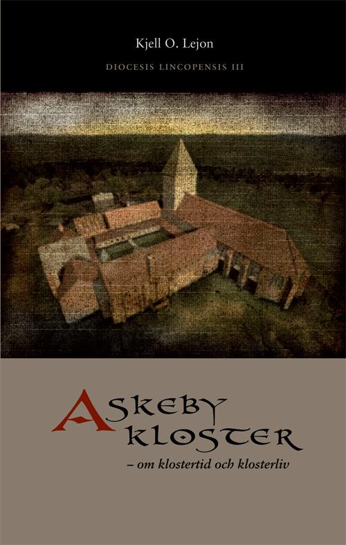 Askeby kloster Om klostertid och klosterliv - Lejon' Kjell O. - Artos & Norma Bokförlag