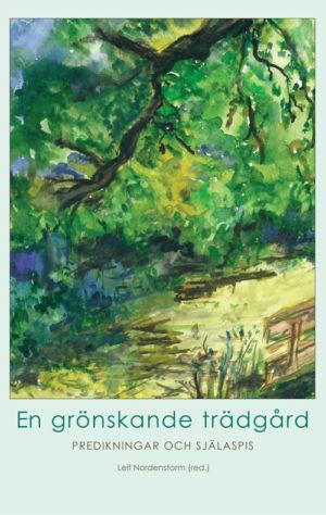 En grönskande trädgård – predikningar och själaspis - Nordenstorm' Leif (red.) - Artos & Norma Bokförlag