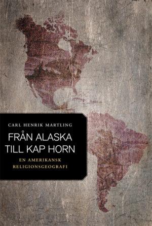 Från Alaska till Kap Horn. En amerikansk religionsgeografi - Martling' Carl Henrik - Artos & Norma Bokförlag