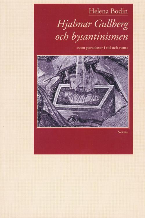 """Hjalmar Gullberg och bysantinismen – """"som paradoxer i tid och rum"""" - Bodin' Helena - Artos & Norma Bokförlag"""