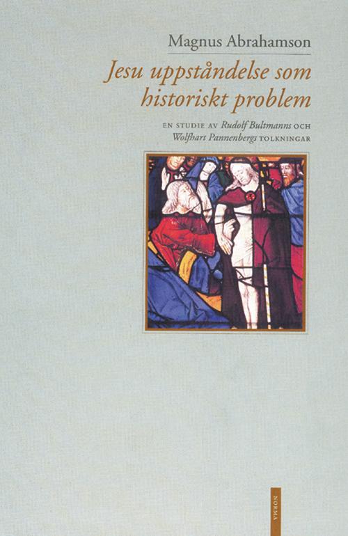 Jesu uppståndelse som historiskt problem - Abrahamson' Magnus - Artos & Norma Bokförlag
