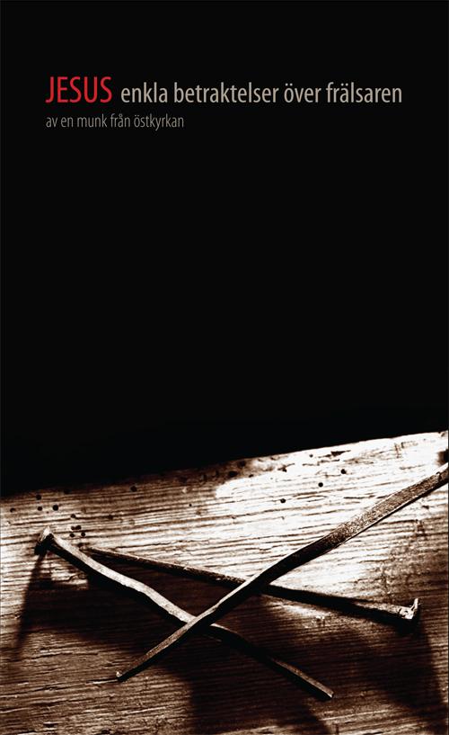 Jesus - Enkla betraktelser över frälsaren - en Munk från östkyrkan - Artos & Norma Bokförlag