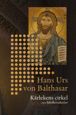 Kärlekens cirkel – 101 bibelbetraktelser - von Balthasar' Hans Urs - Artos & Norma Bokförlag