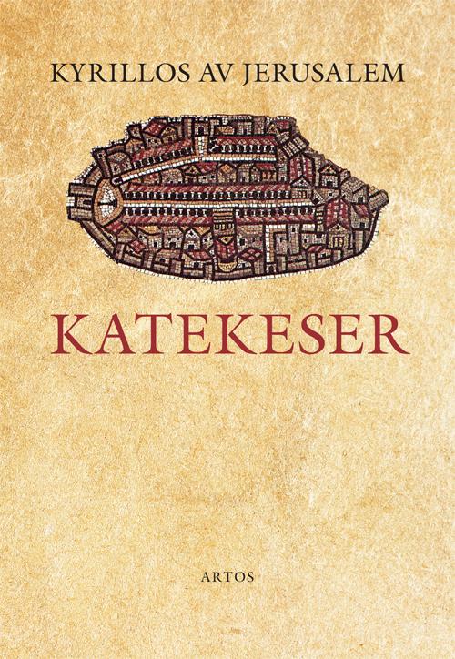 Katekeser - Kyrillos av Jerusalem - Artos & Norma Bokförlag