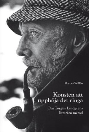 Konsten att upphöja det ringa. Om Torgny Lindgrens litterära metod - Willén' Marcus - Artos & Norma Bokförlag