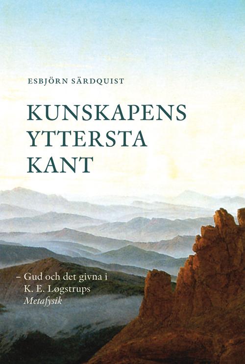 Kunskapens yttersta kant – Gud och det givna i K. E. Løgstrups Metafysik - Särdquist' Esjörn - Artos & Norma Bokförlag