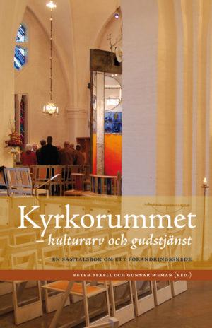 Kyrkorummet– kulturarv och gudstjänst - Bexell' Peter (red.) - Artos & Norma Bokförlag