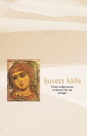 Ljusets Källa – trettion andliga hymner - Symeon den nye teologen - Artos & Norma Bokförlag