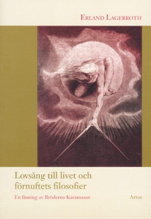 Lovsång till livet och förnuftets filosofier (En läsning av Bröderna Karamazov) - Lagerroth' Erland - Artos & Norma Bokförlag