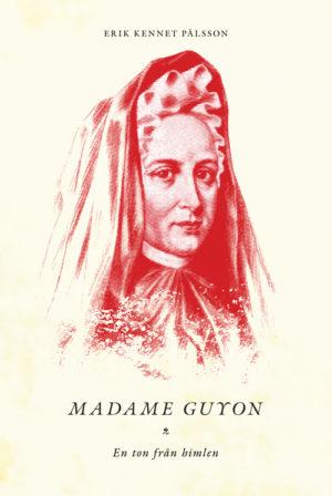 Madame Guyon – En ton från himlen - Pålsson' Erik Kennet - Artos & Norma Bokförlag