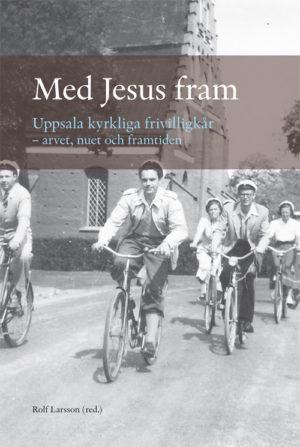 Med Jesus fram. Uppsala kyrkliga frivilligkår – arvet