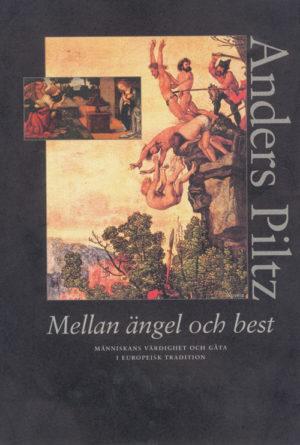 Mellan ängel och best. Människans värdighet och gåta i europeisk tradition. - Piltz' Anders - Artos & Norma Bokförlag