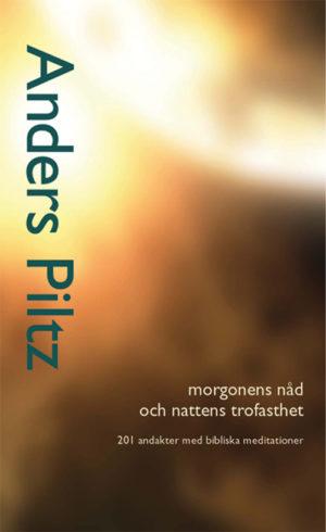 Morgonens nåd och nattens trofasthet - Piltz' Anders - Artos & Norma Bokförlag