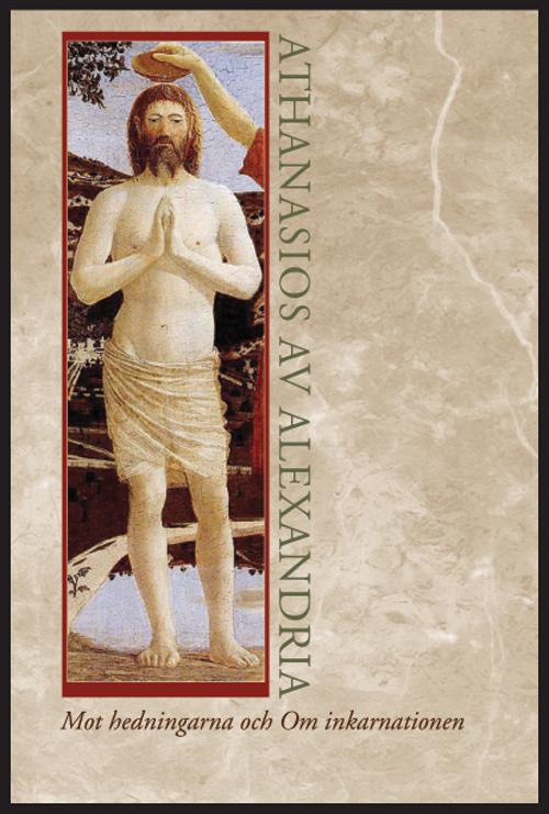 Mot hedningarna och Om inkarnationen - Athanasios av Alexandria - Artos & Norma Bokförlag