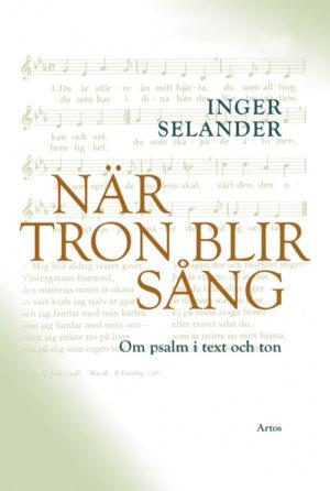 När tron blir sång - Selander' Inger - Artos & Norma Bokförlag