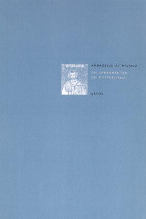Om sakramenten & Om mysterierna - Ambrosius av Milano - Artos & Norma Bokförlag