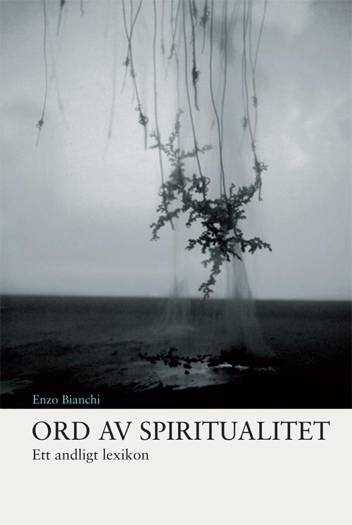Ord av spiritualitet – ett andligt lexikon - Bianchi' Enzo - Artos & Norma Bokförlag