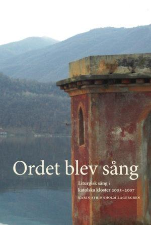 Ordet blev sång. Liturgisk sång i katolska kloster 2005–2007 - Strinnholm Lagergren' Karin - Artos & Norma Bokförlag