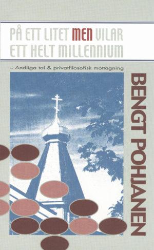 På ett litet men vilar ett helt millennium - Andliga tal & privatfilosofisk mottagning - Pohjanen' Bengt - Artos & Norma Bokförlag