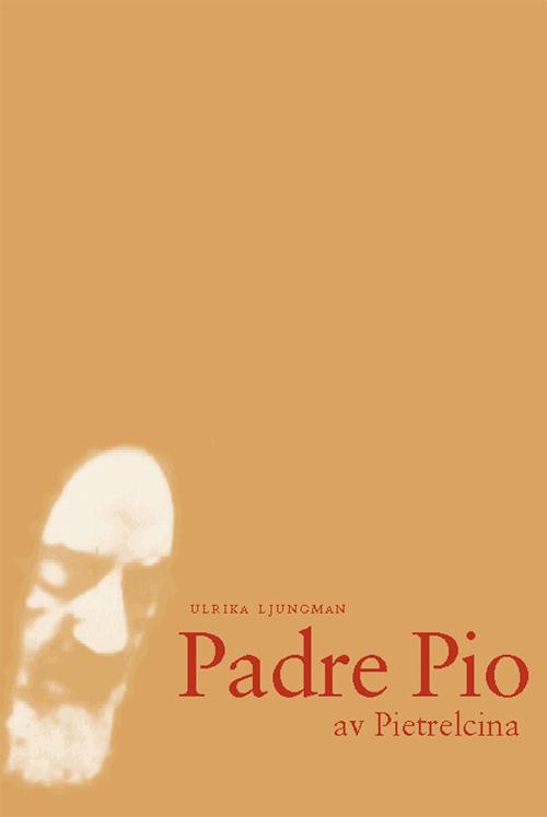 Padre Pio av Pietrelcina - Ljungman' Ulrika - Artos & Norma Bokförlag