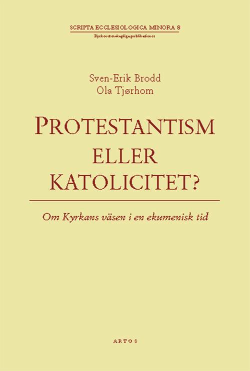 Protestantism eller Katolicitet - Om kyrkans väsen i en ekumenisk tid - Brodd' Sven-Erik - Artos & Norma Bokförlag