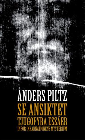 Se ansiktet – Tjugofyra essäer inför inkarnationens mysterium - Piltz' Anders - Artos & Norma Bokförlag