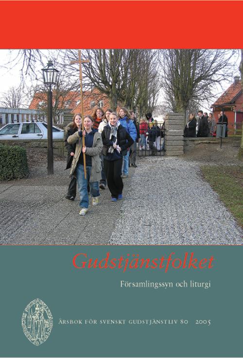 Gudstjänstfolket. Svenskt Gudstjänstlivs årsbok 2005 - Sven-Åke Selander (red.) - Artos & Norma Bokförlag