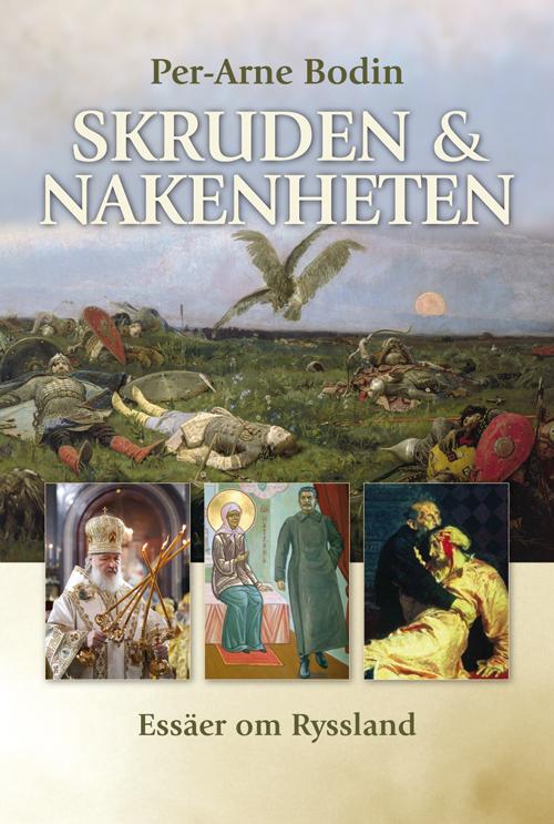 Skruden och nakenheten. Essäer om Ryssland - Bodin' Per-Arne - Artos & Norma Bokförlag