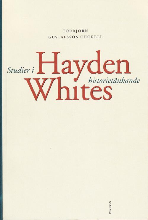Studier i Hayden Whites historietänkande - Gustafsson Chorell' Torbjörn - Artos & Norma Bokförlag