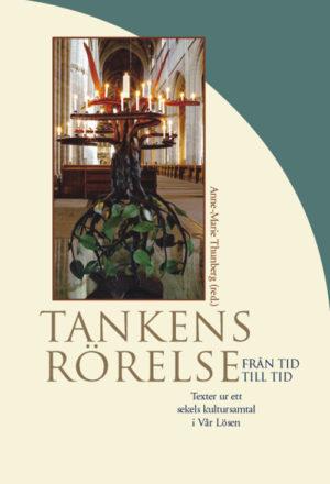 Tankens rörelse från tid till tid – Texter ur ett sekels kultursamtal i Vår Lösen - Thunberg' Anne-Marie (red.) - Artos & Norma Bokförlag