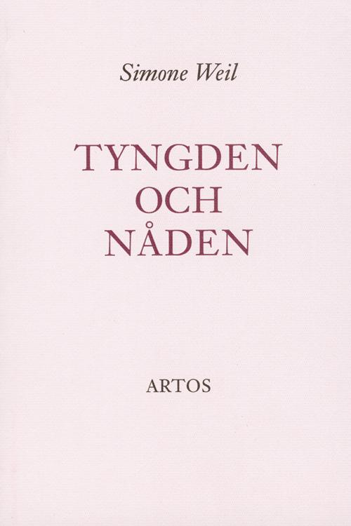 Tyngden och nåden - Weil' Simone - Artos & Norma Bokförlag