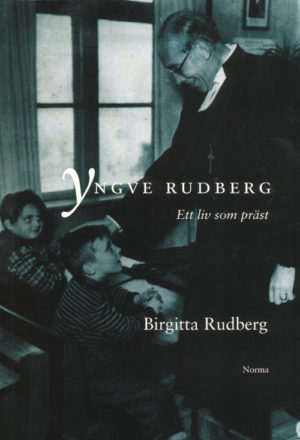 Yngve Rudberg - Ett liv som präst - Rudberg' Birgitta - Artos & Norma Bokförlag